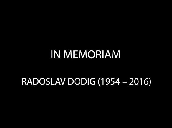 IN MEMORIAM RADOSLAV DODIG (1954-2016)